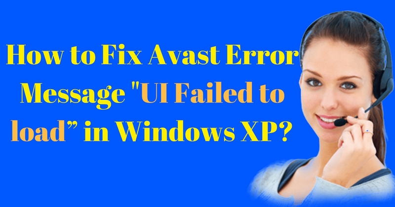 How To Fix Avast Error Message Ui Failed To Load In Windows Xp Fix1st Com